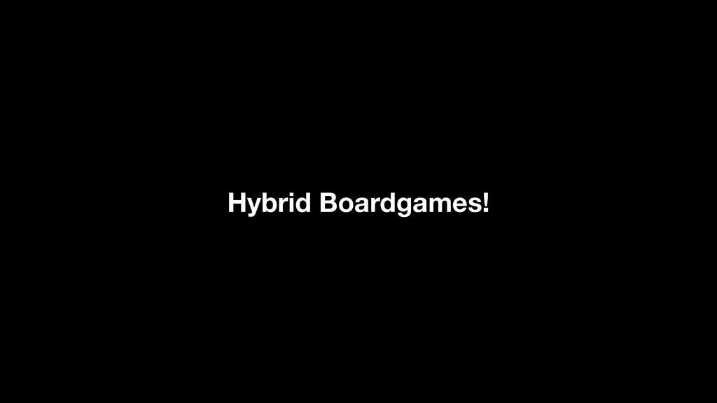 Hybrid Boardgames!