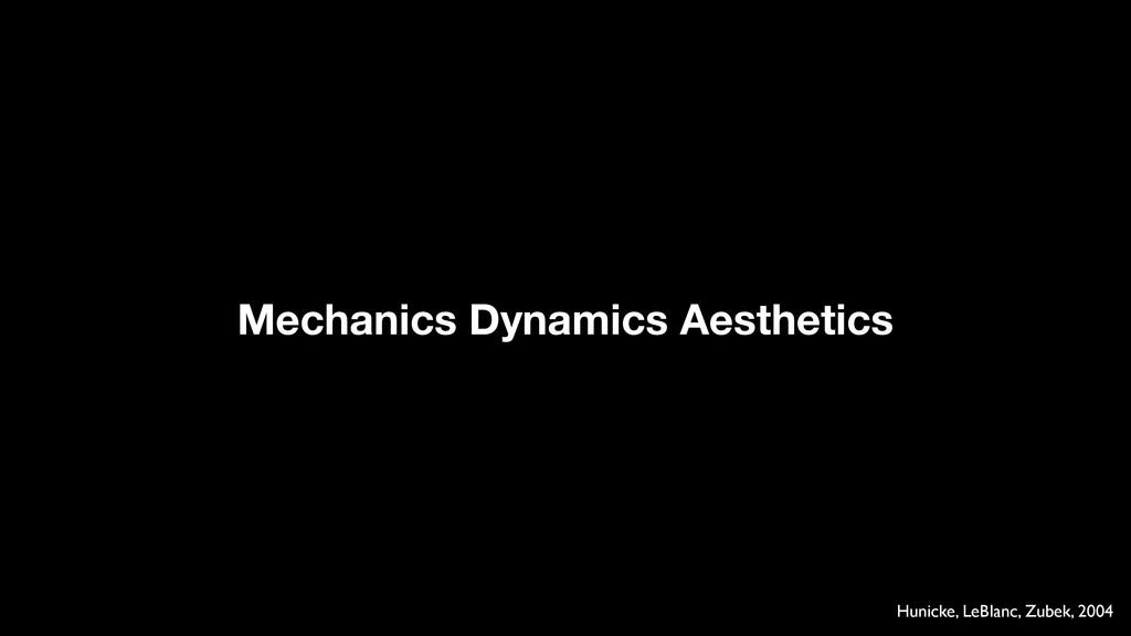 Mechanics Dynamics Aesthetics Hunicke, LeBlanc,...
