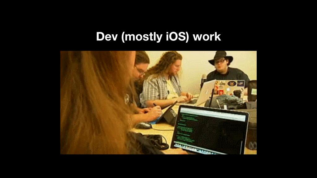 Dev (mostly iOS) work