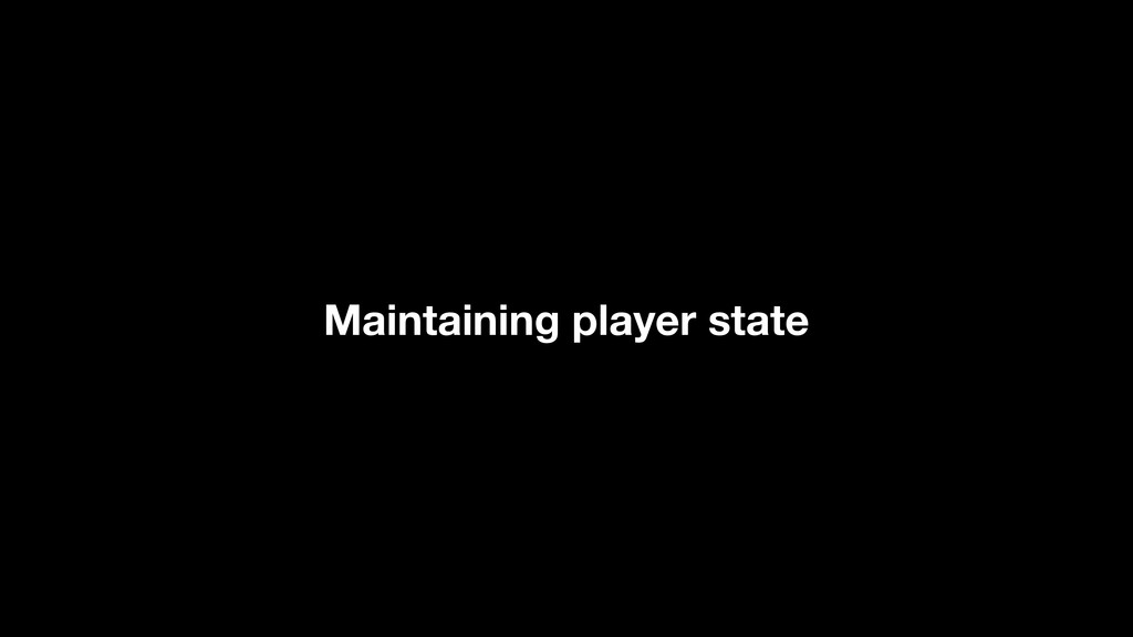 Maintaining player state