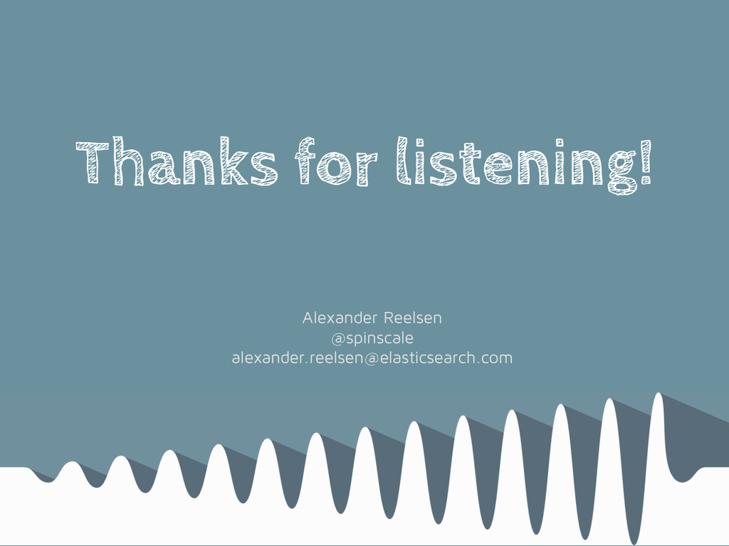 Thanks for listening! Alexander Reelsen @spinsc...