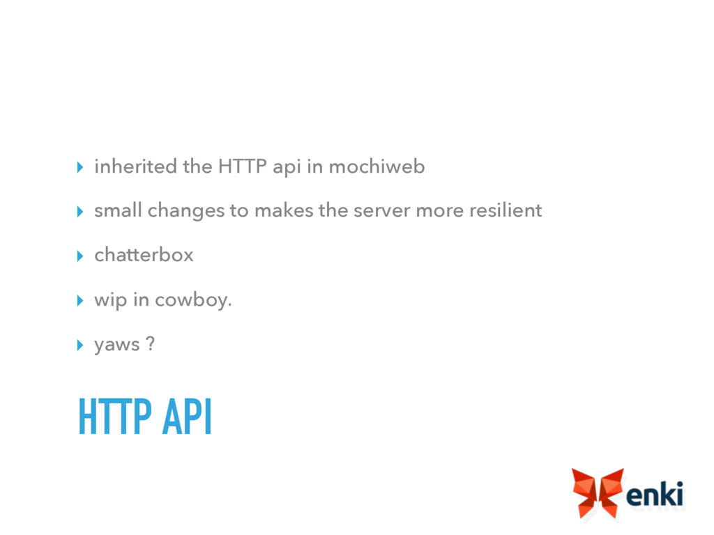 ▸ inherited the HTTP api in mochiweb ▸ small ch...