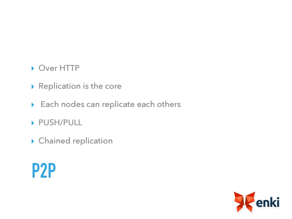 ▸ Over HTTP ▸ Replication is the core ▸ Each no...