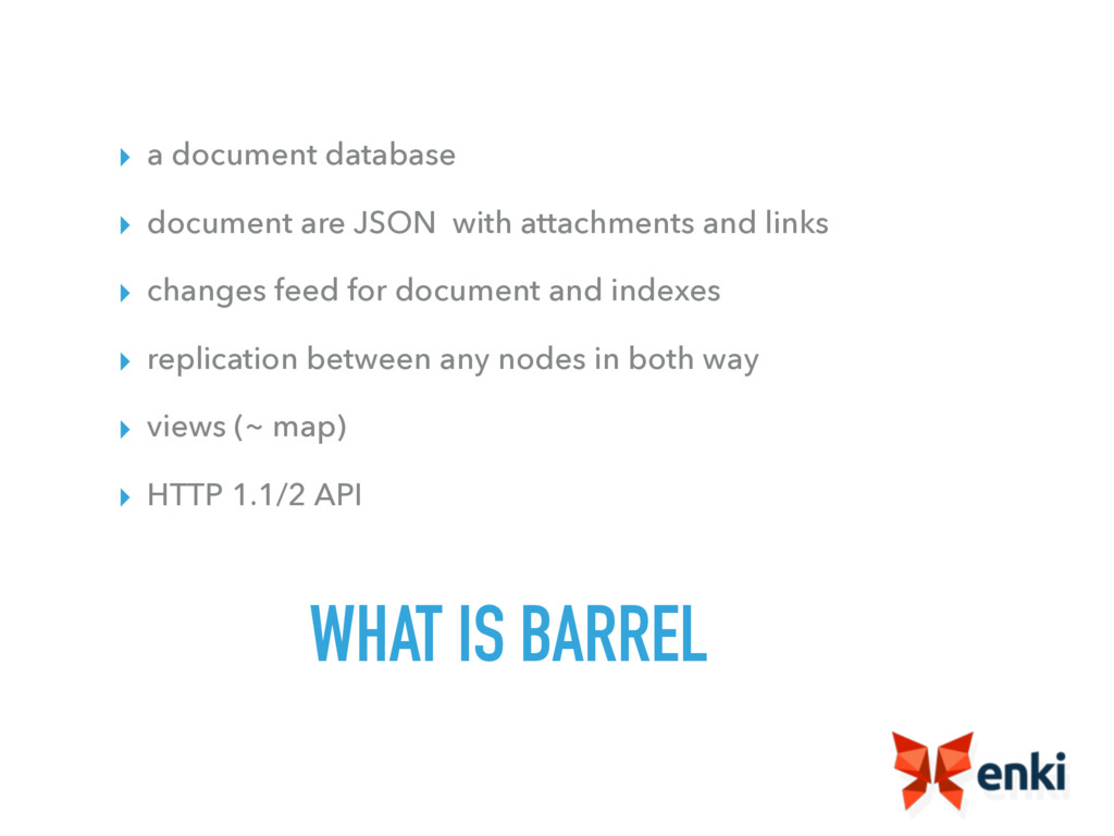 WHAT IS BARREL ▸ a document database ▸ document...