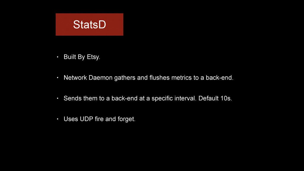 StatsD • Built By Etsy. • Network Daemon gather...