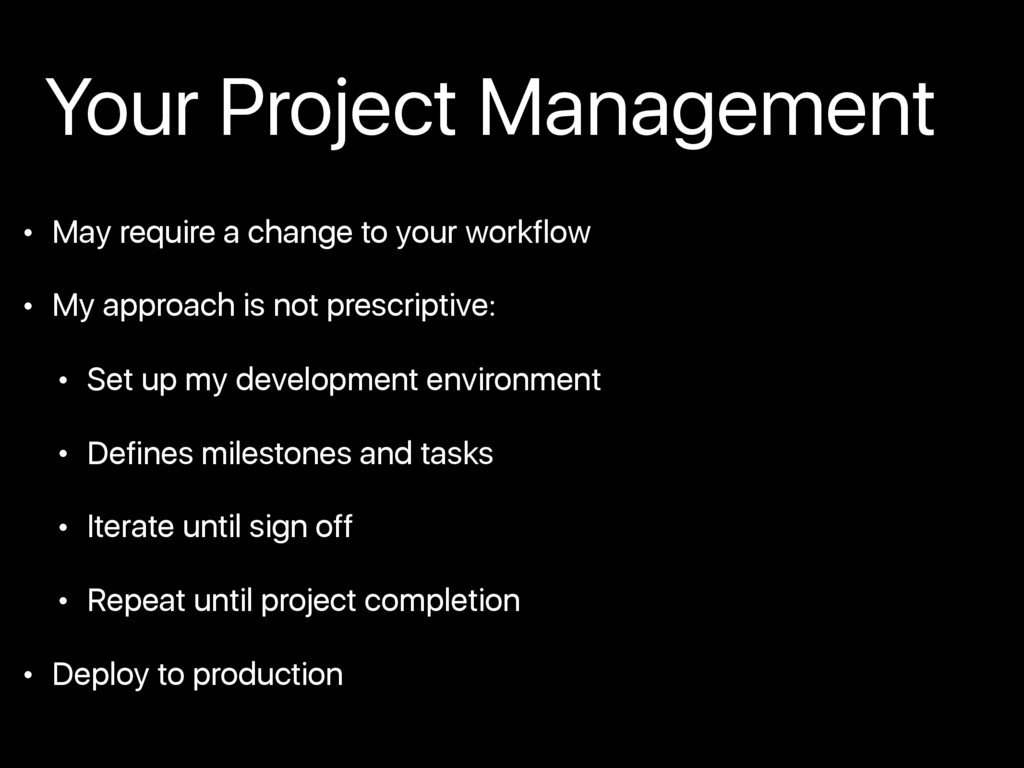 • May require a change to your workflow • My ap...