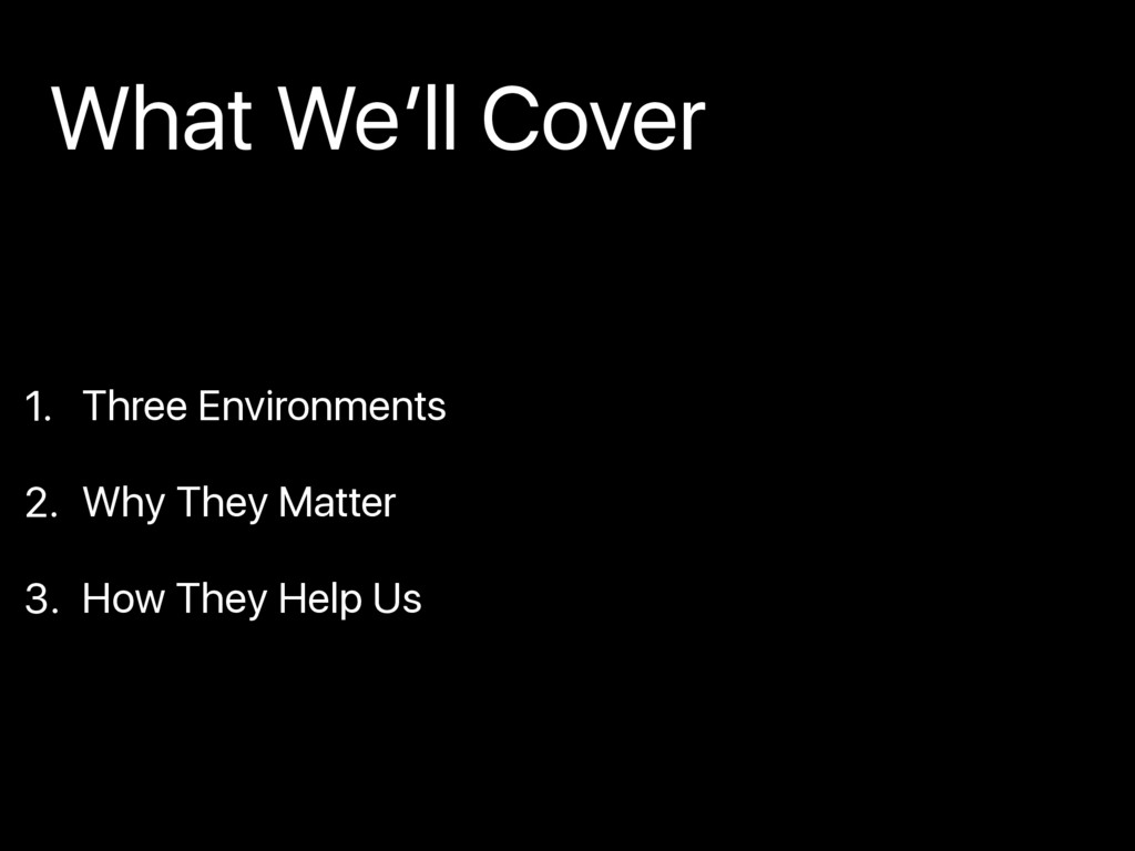 1. Three Environments 2. Why They Matter 3. How...