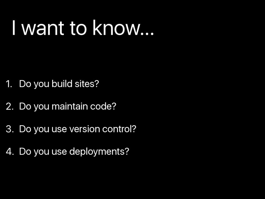 1. Do you build sites? 2. Do you maintain code?...