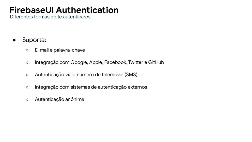 FirebaseUI Authentication ● Suporta: ○ E-mail e...