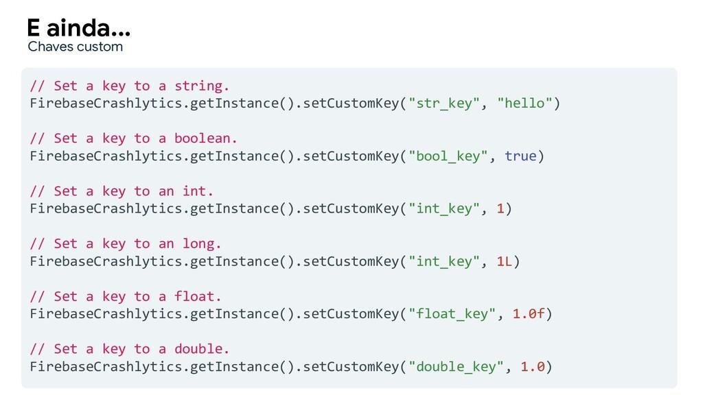 // Set a key to a string. FirebaseCrashlytics.g...