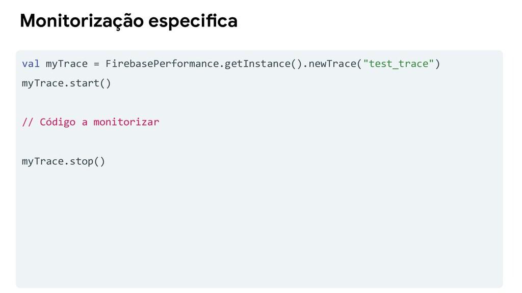val myTrace = FirebasePerformance.getInstance()...