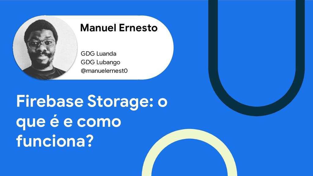 Manuel Ernesto Firebase Storage: o que é e como...