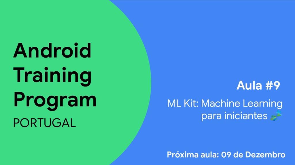 Android Training Program PORTUGAL Aula #9 ML Ki...