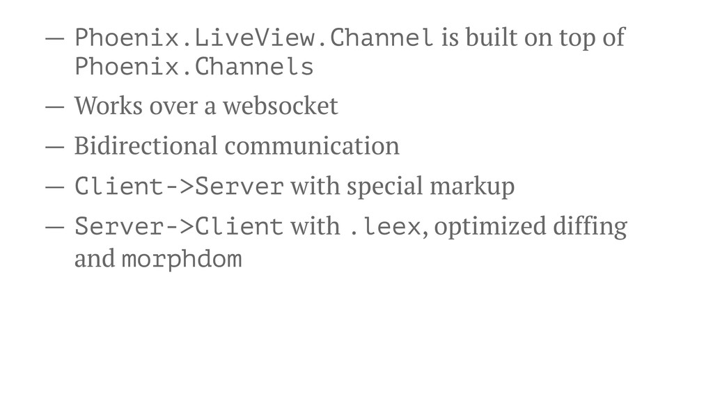 — Phoenix.LiveView.Channel is built on top of P...