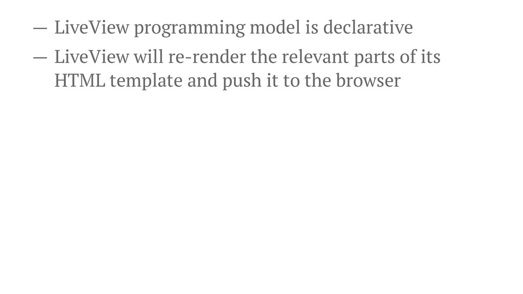 — LiveView programming model is declarative — L...