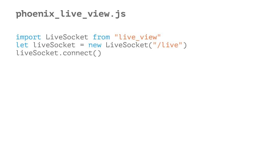 """phoenix_live_view.js import LiveSocket from """"li..."""