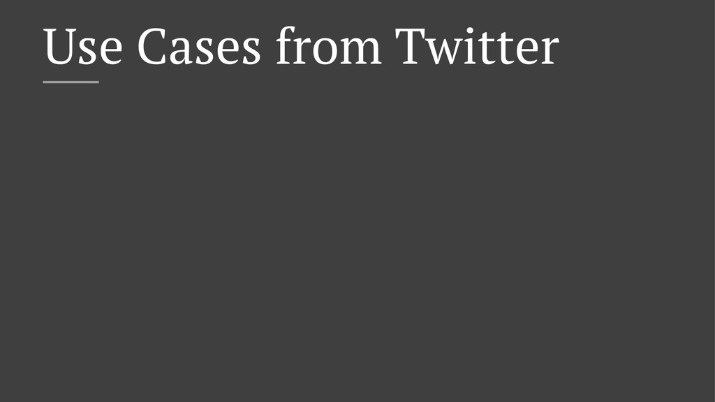 Use Cases from Twitter