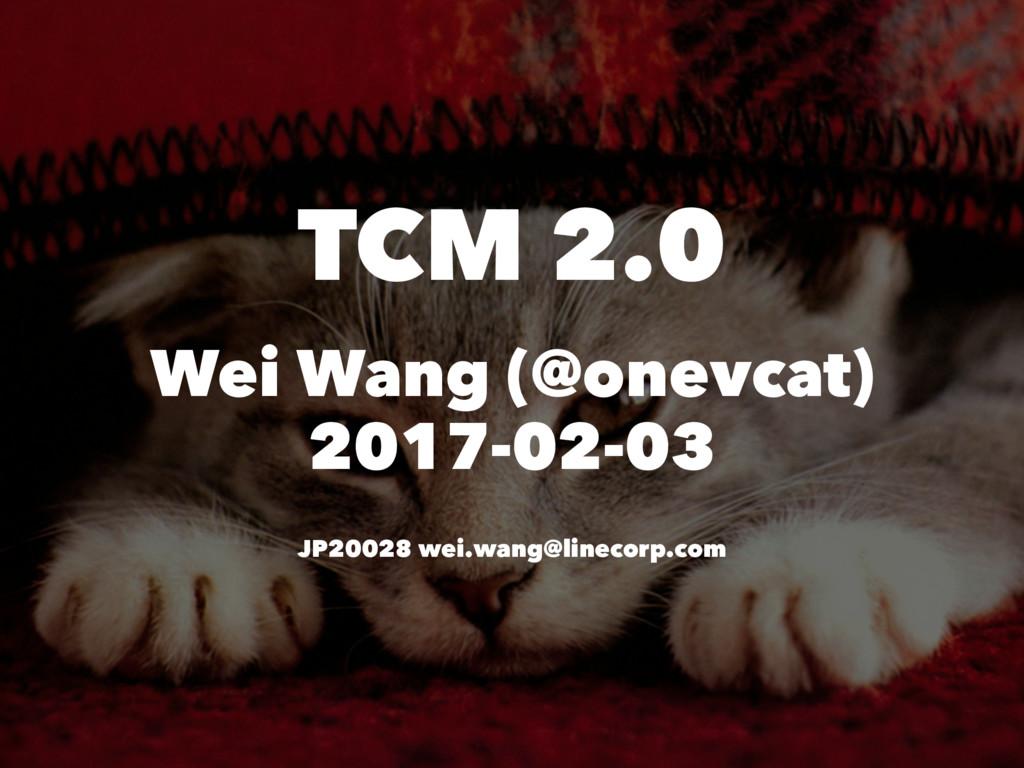 TCM 2.0 Wei Wang (@onevcat) 2017-02-03 JP20028 ...