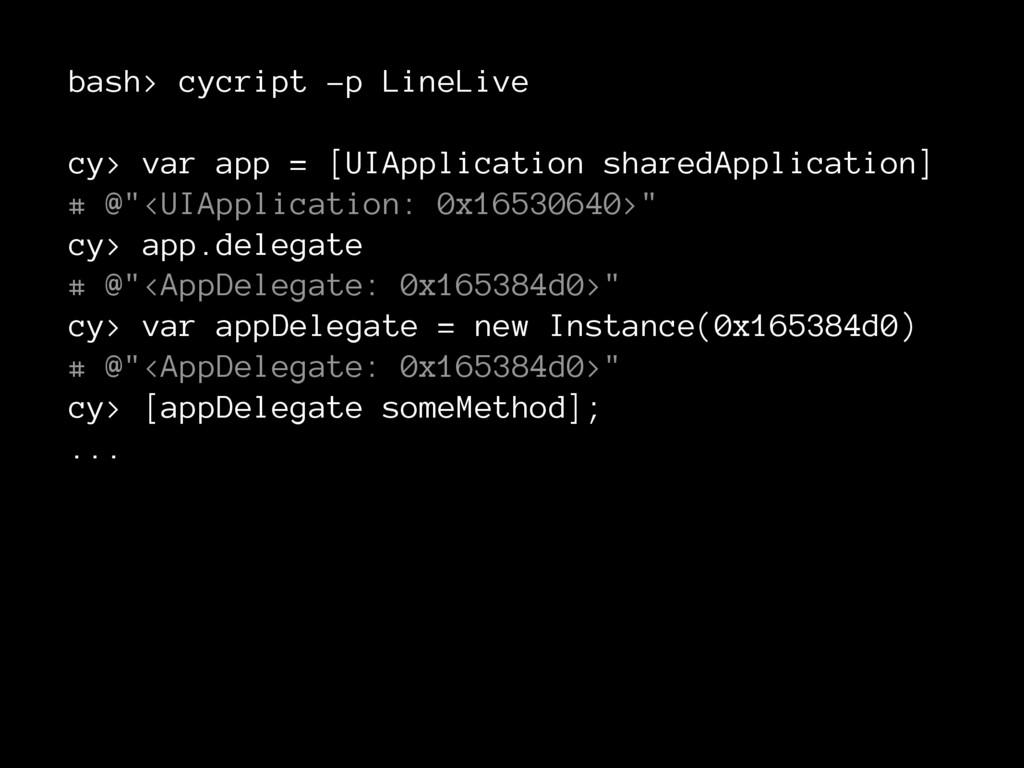bash> cycript -p LineLive cy> var app = [UIAppl...