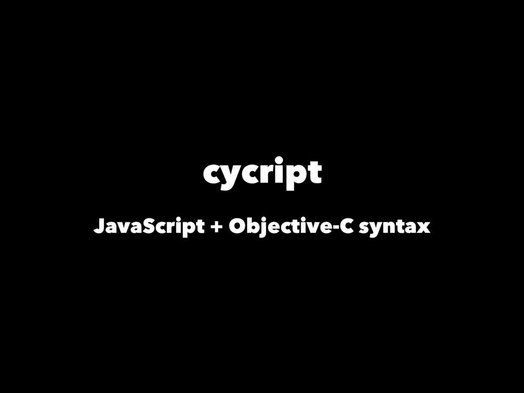 cycript JavaScript + Objective-C syntax