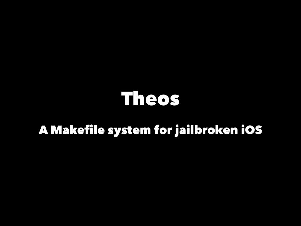 Theos A Makefile system for jailbroken iOS