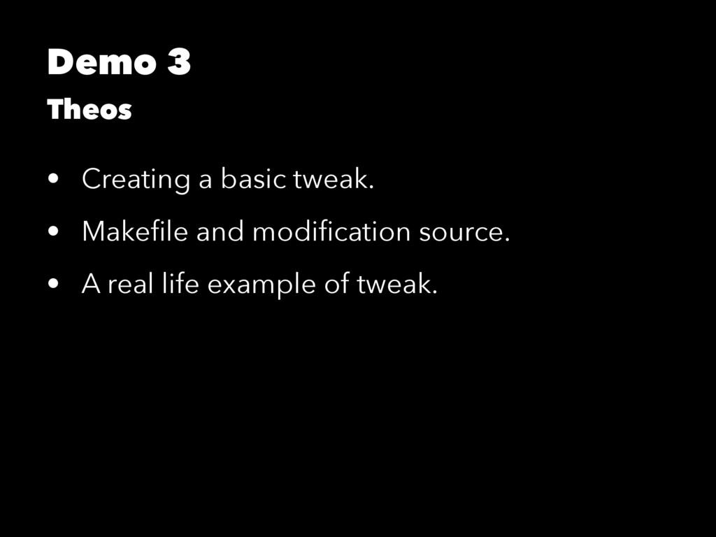 Demo 3 Theos • Creating a basic tweak. • Makefil...