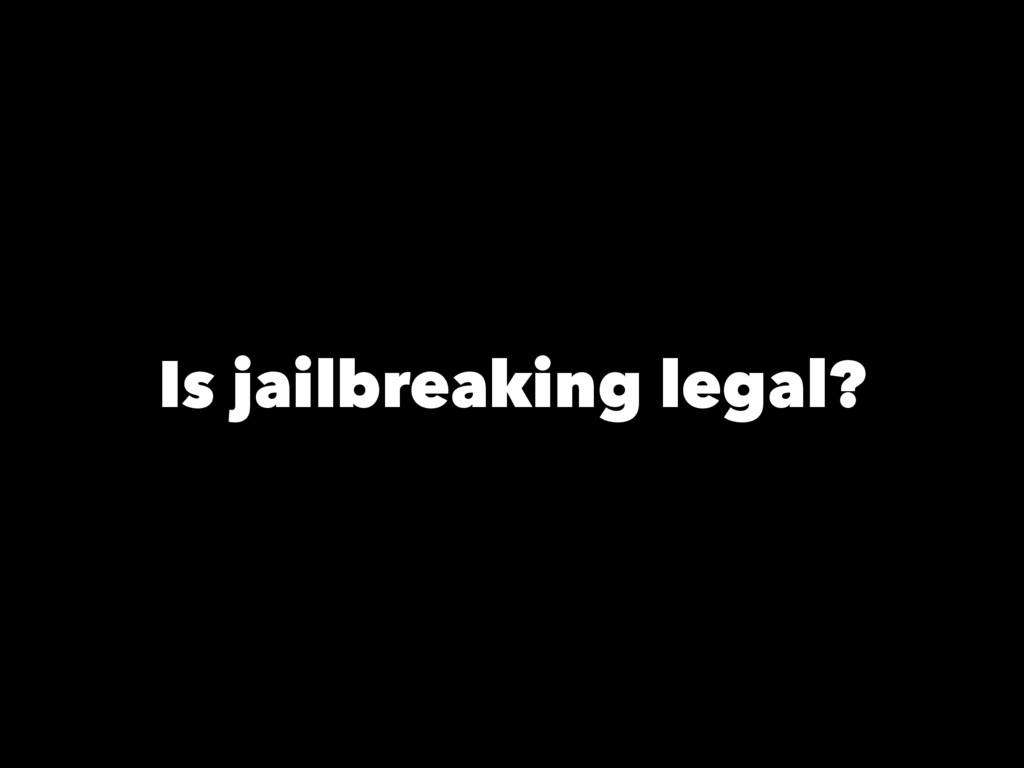 Is jailbreaking legal?