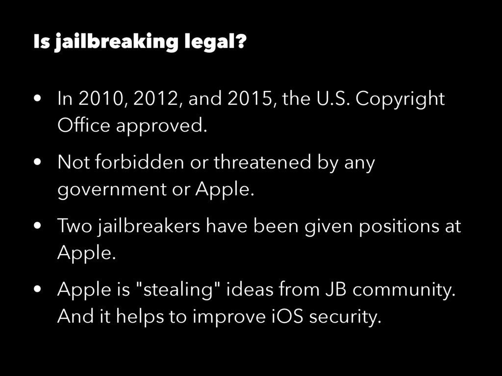 Is jailbreaking legal? • In 2010, 2012, and 201...