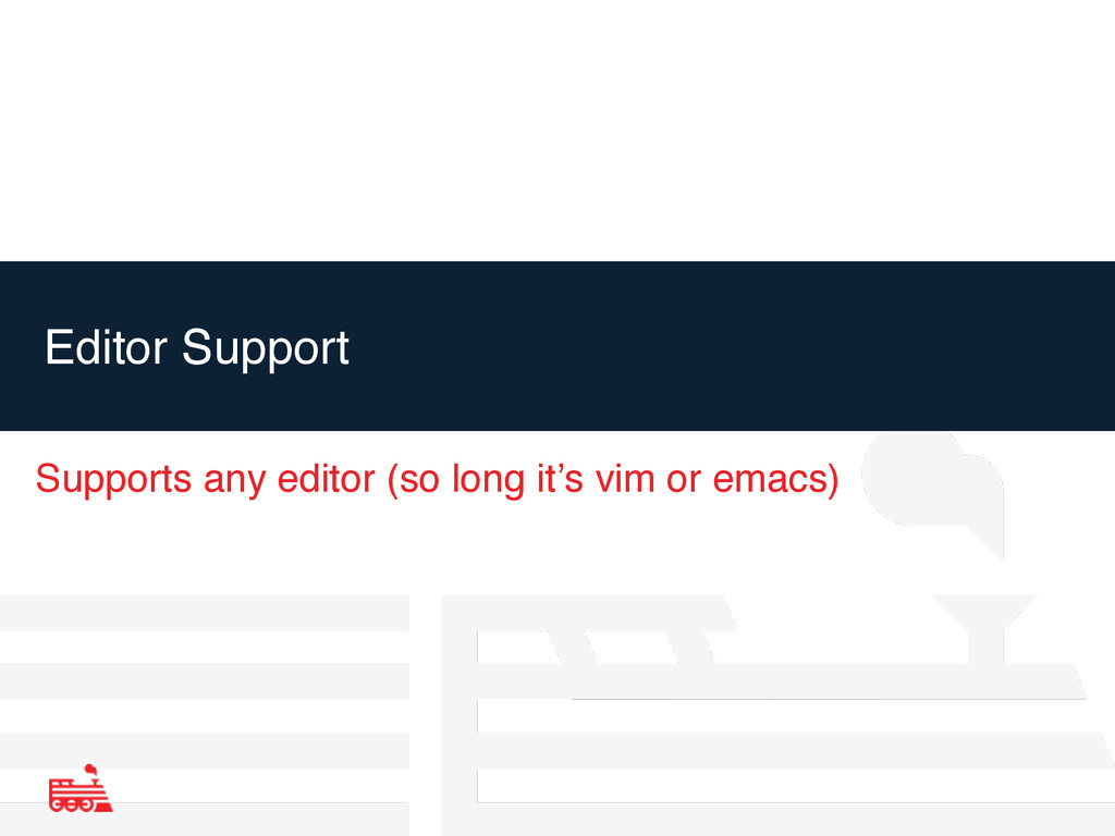 Editor Support Supports any editor (so long it'...