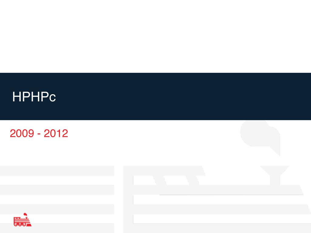 HPHPc 2009 - 2012