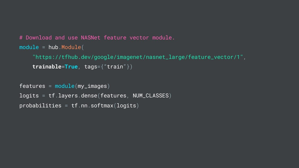 # Download and use NASNet feature vector module...