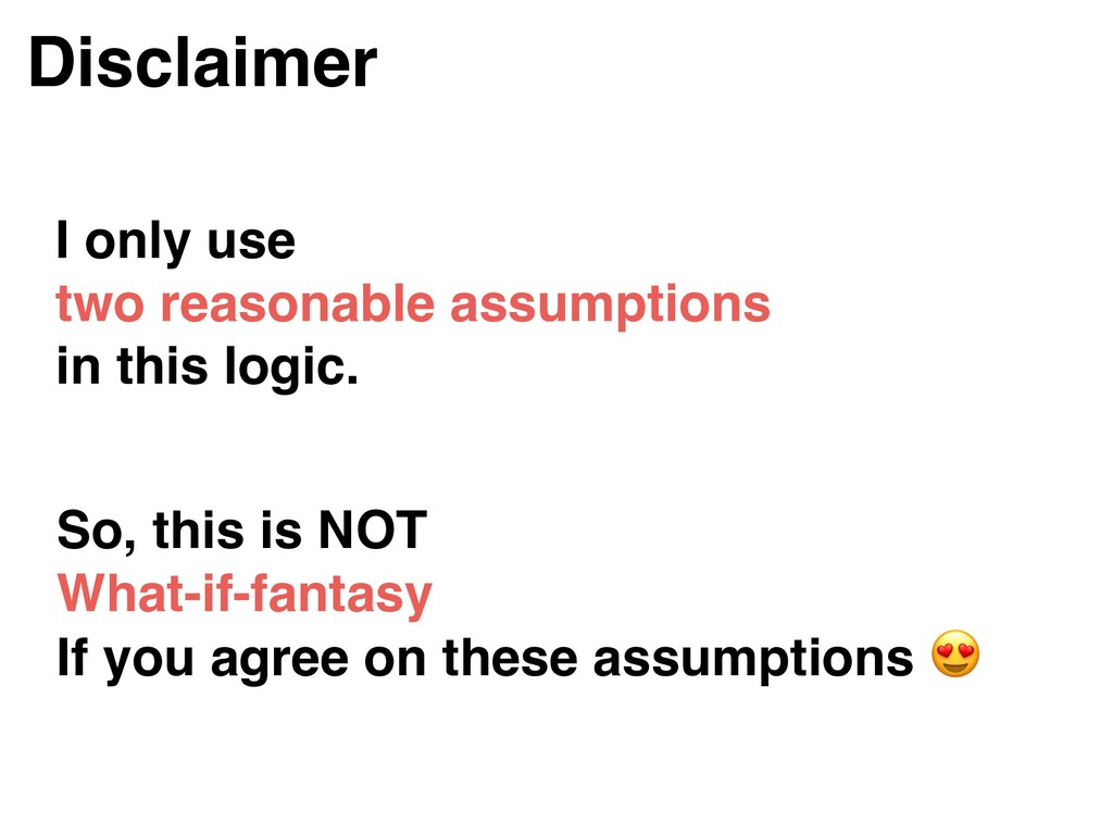 Disclaimer I only use two reasonable assumption...