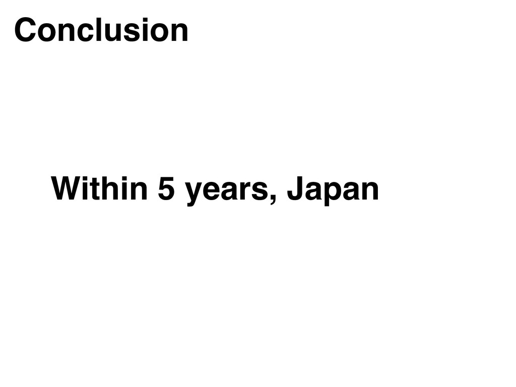 Within 5 years, Japan Conclusion