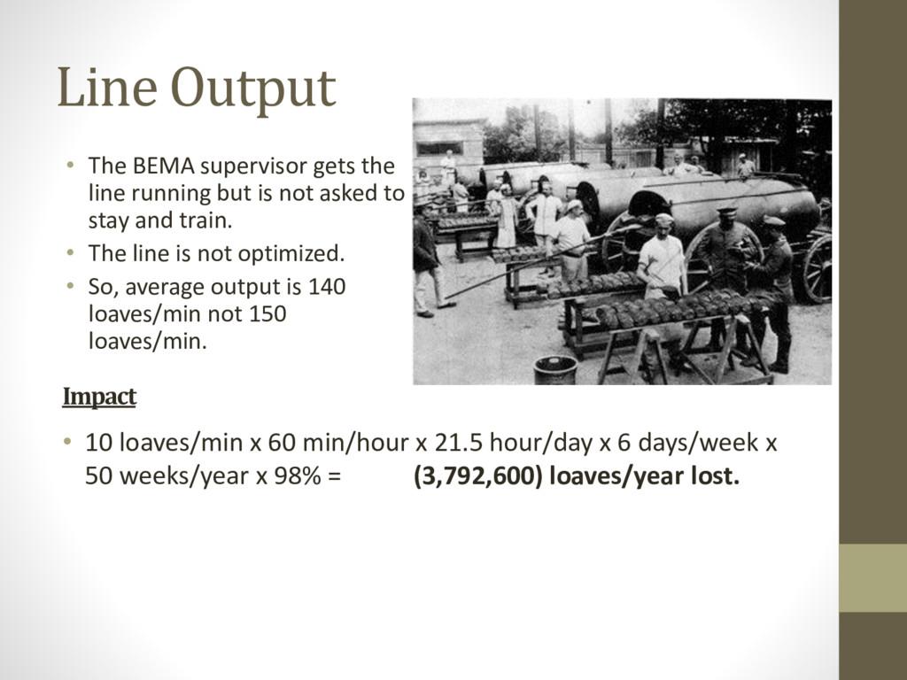 Line Output • The BEMA supervisor gets the line...