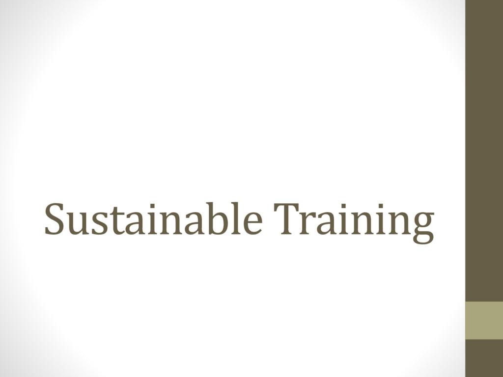 Sustainable Training