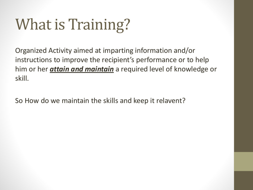 What is Training? Organized Activity aimed at i...