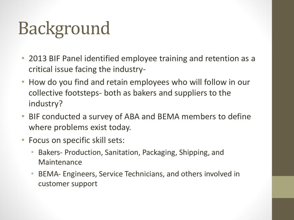 Background • 2013 BIF Panel identified employee...