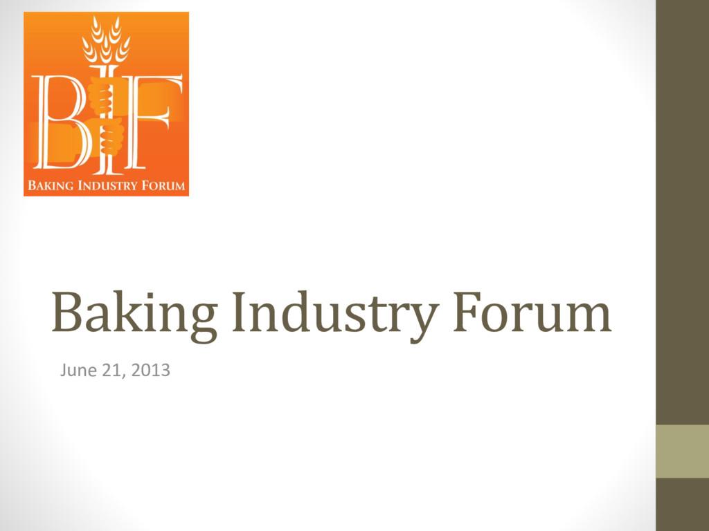 Baking Industry Forum June 21, 2013