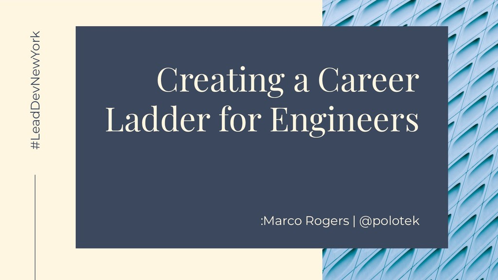 Creating a Career Ladder for Engineers :Marco R...