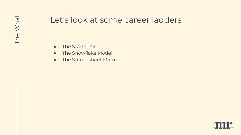 Let's look at some career ladders ● The Starter...