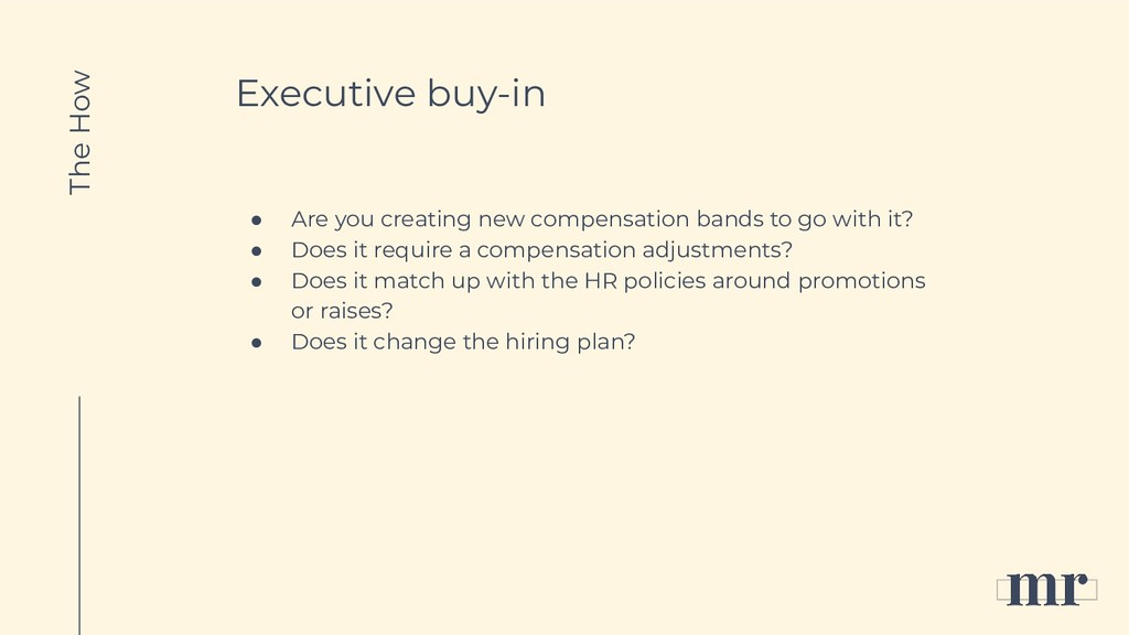 Executive buy-in ● Are you creating new compens...