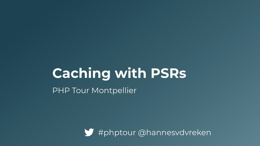 Caching with PSRs PHP Tour Montpellier #phptour...