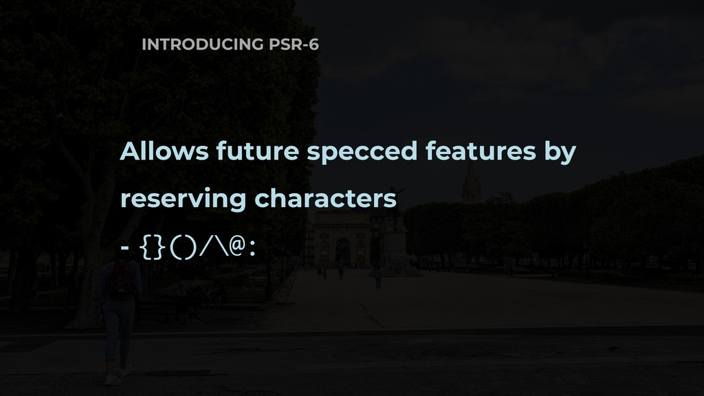 INTRODUCING PSR-6 Allows future specced feature...