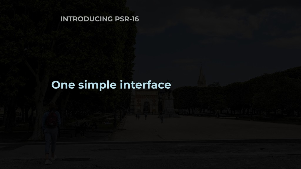 One simple interface INTRODUCING PSR-16
