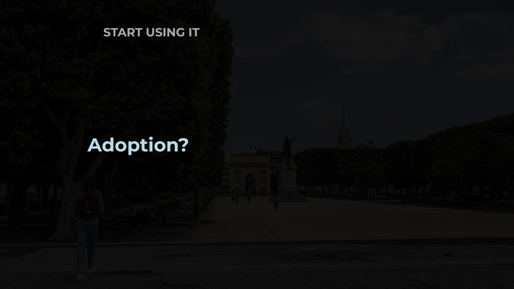 START USING IT Adoption?