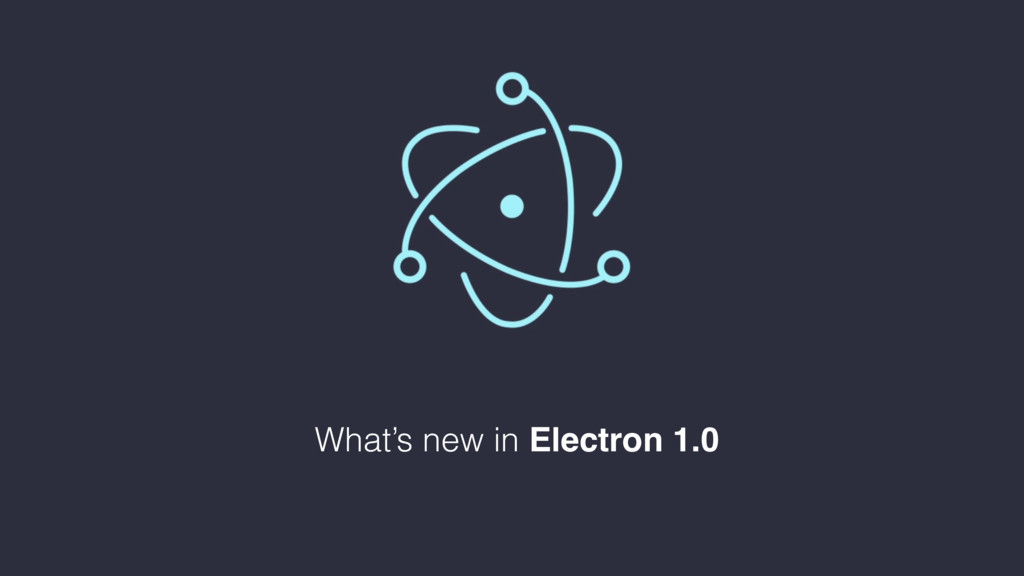 What's new in Electron 1.0