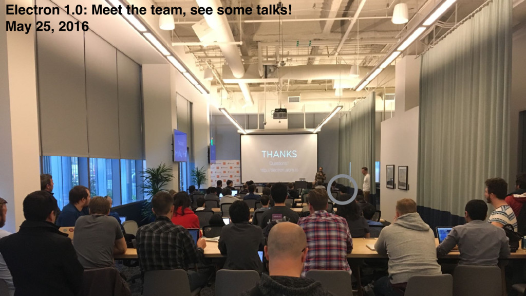 Electron 1.0: Meet the team, see some talks! Ma...
