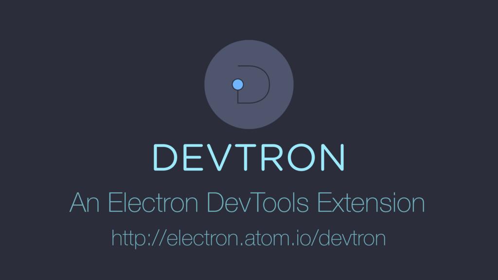 DEVTRON An Electron DevTools Extension http://e...