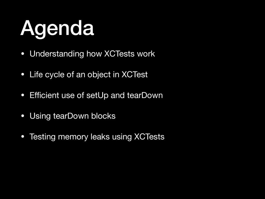 Agenda • Understanding how XCTests work  • Life...