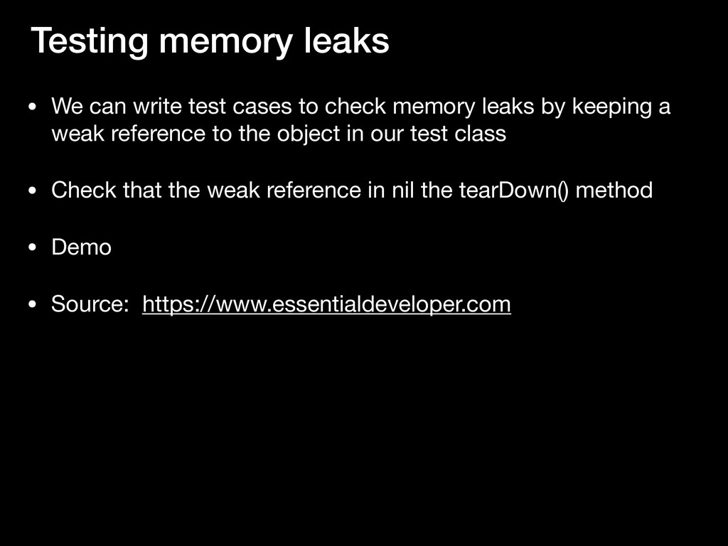 Testing memory leaks • We can write test cases ...